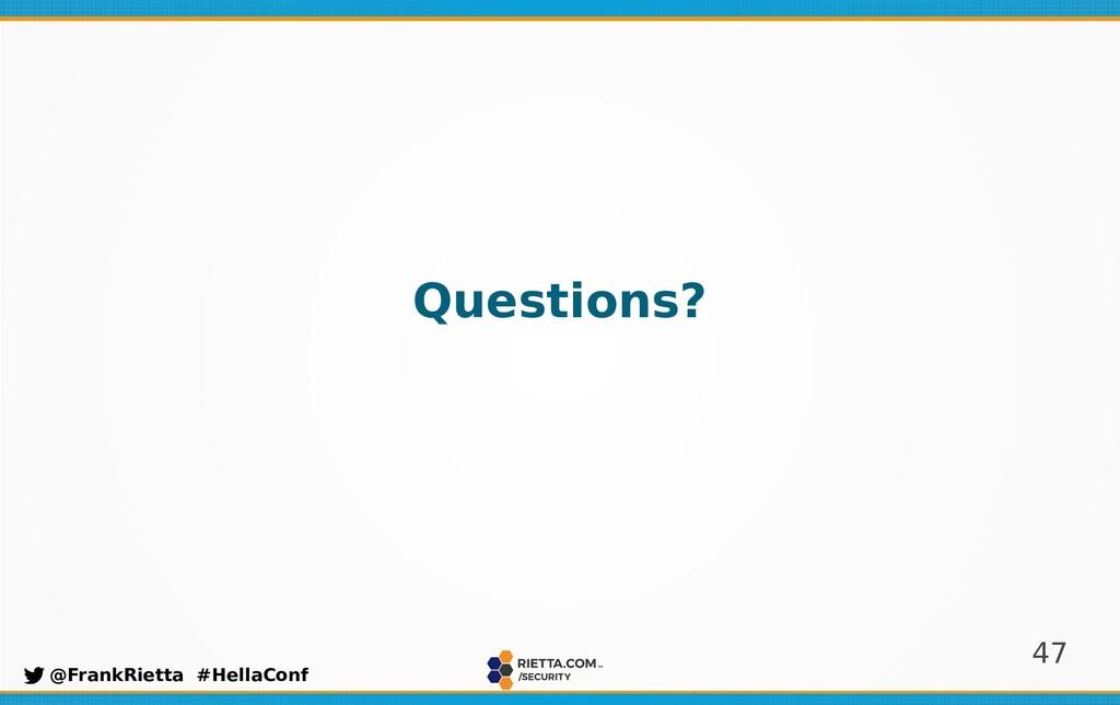 47 @FrankRietta #HellaConf Questions?