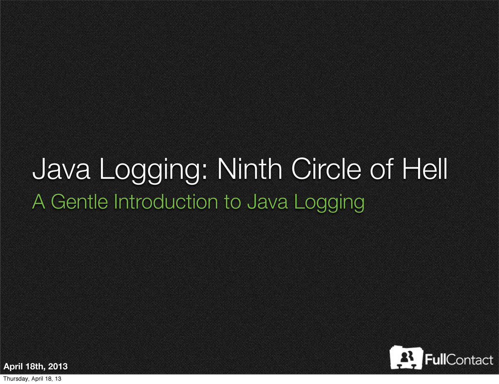 Java Logging: Ninth Circle of Hell A Gentle Int...