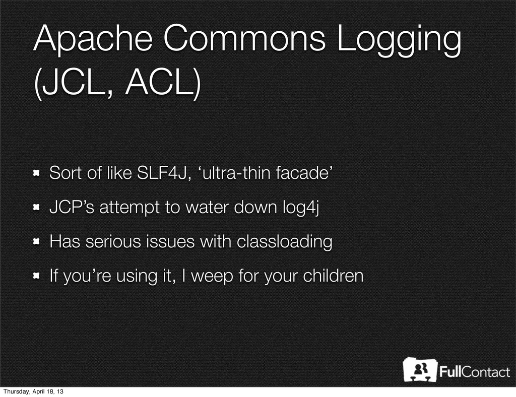 Apache Commons Logging (JCL, ACL) Sort of like ...