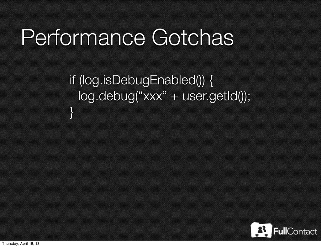 Performance Gotchas if (log.isDebugEnabled()) {...