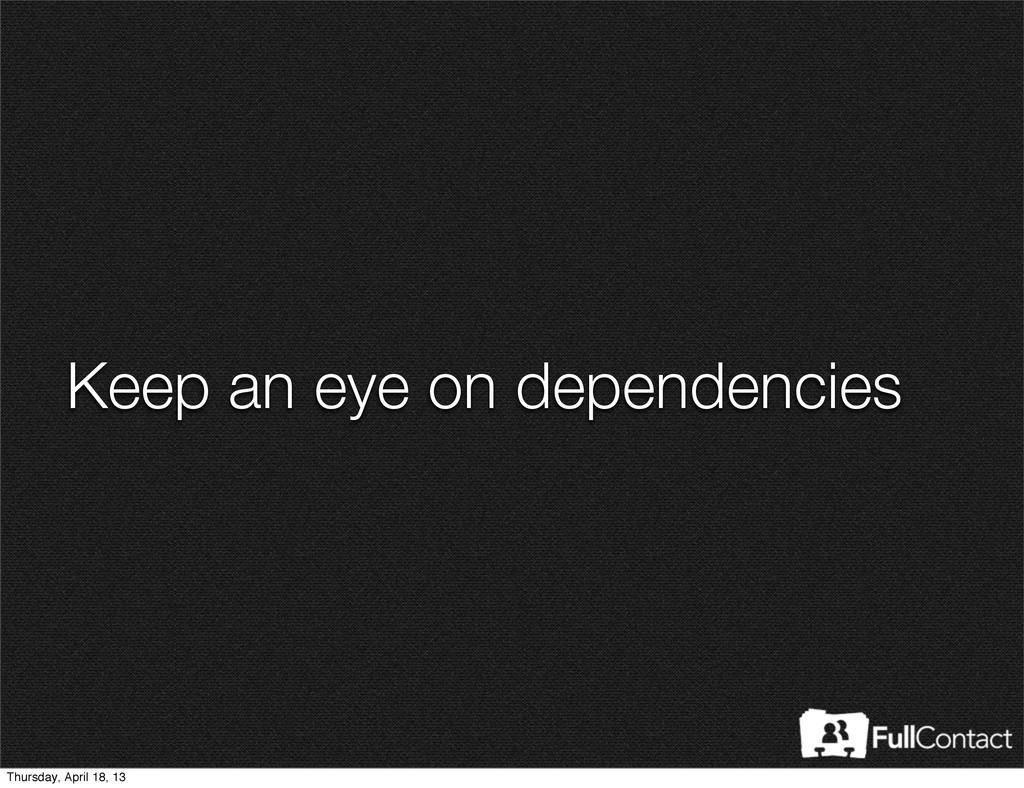 Keep an eye on dependencies Thursday, April 18,...