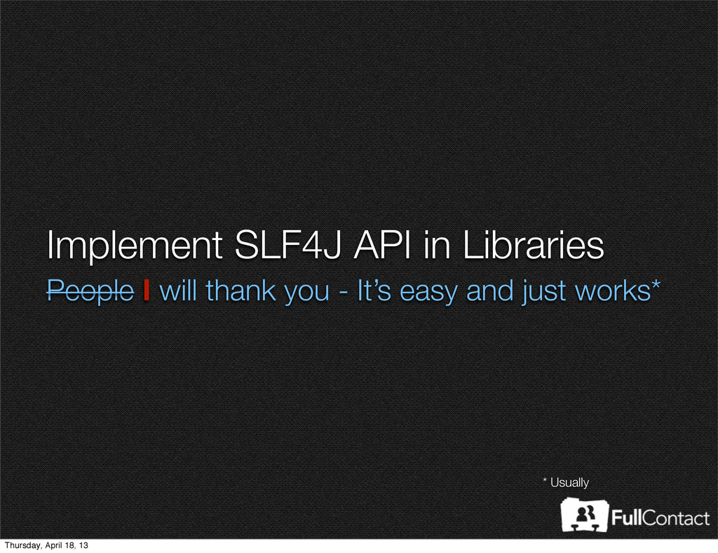 Implement SLF4J API in Libraries People I will ...