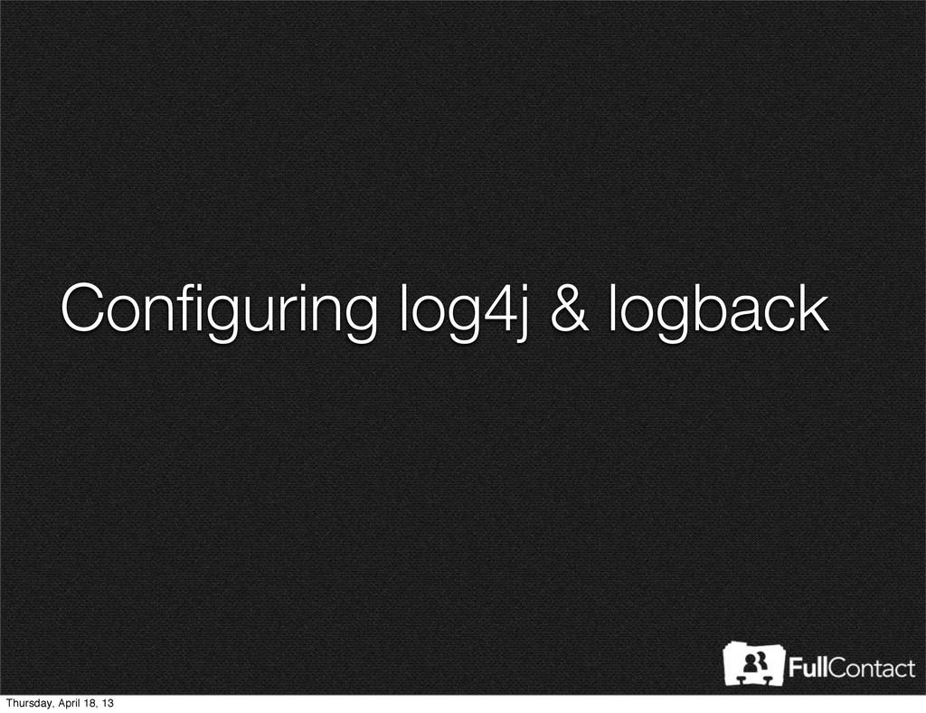 Configuring log4j & logback Thursday, April 18, ...