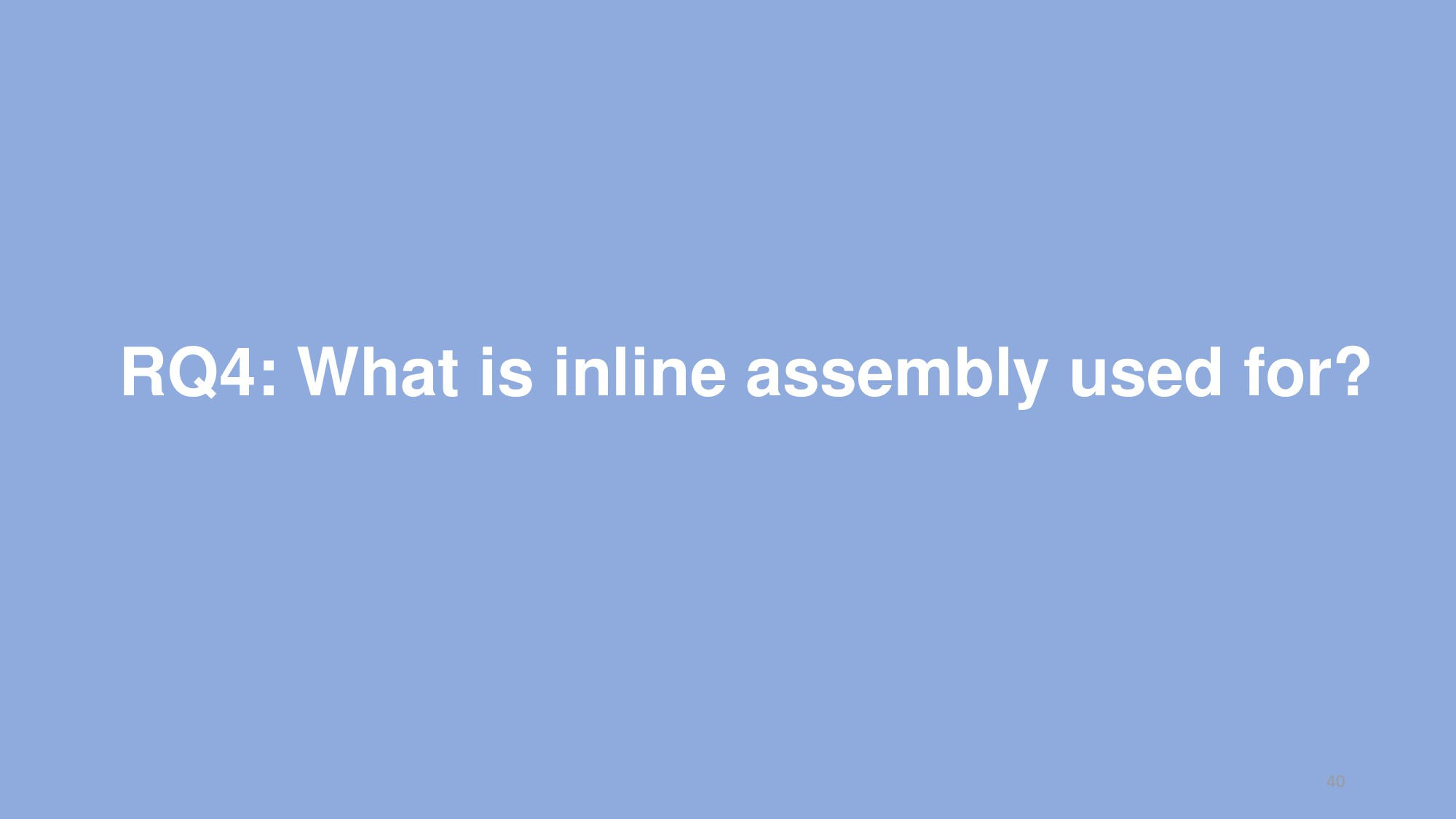 RQ4: What is inline assembly used for? 40