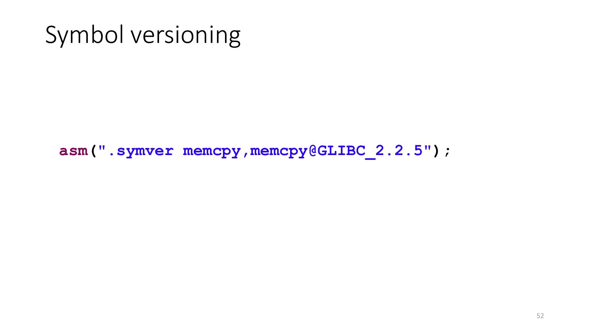 "Symbol versioning 52 asm("".symver memcpy,memcpy..."
