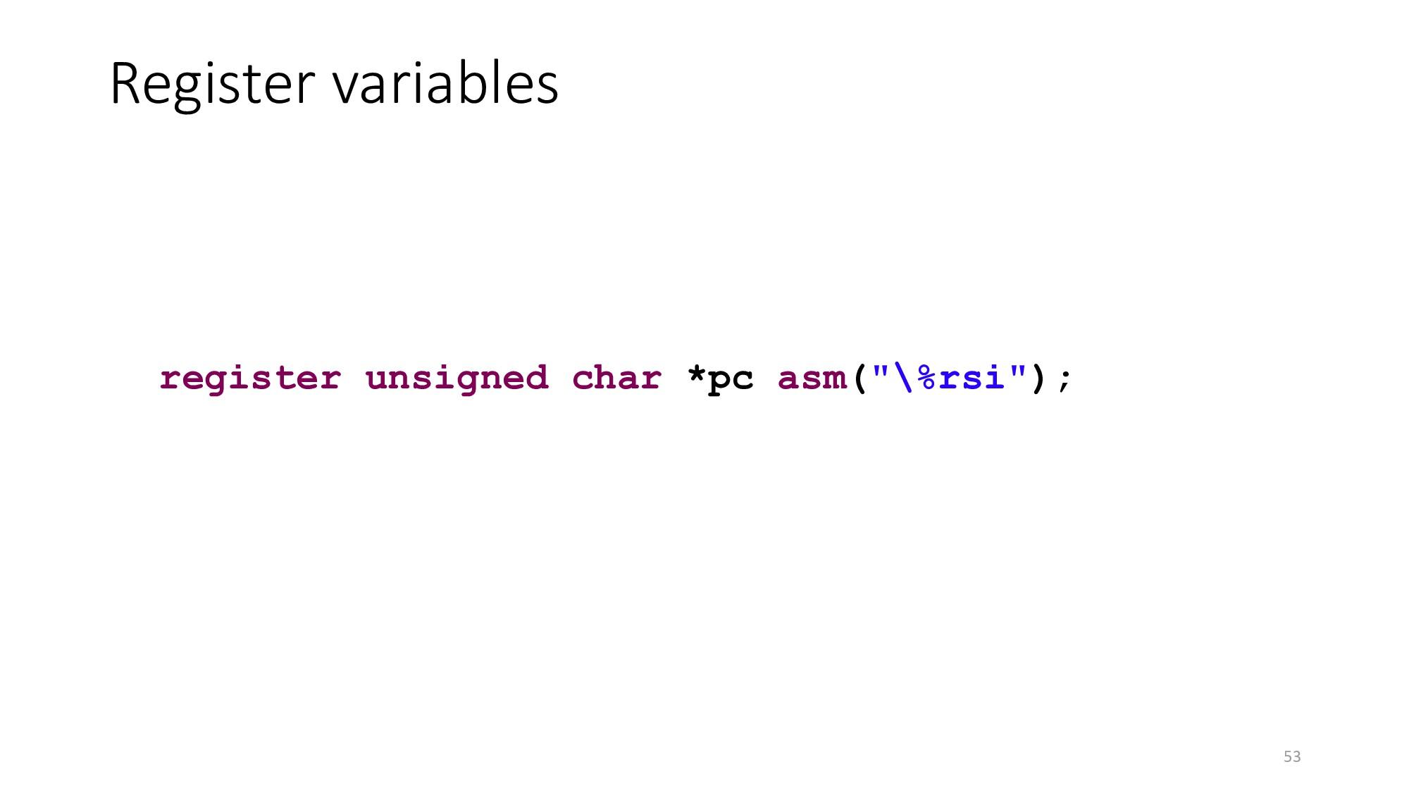 Register variables 53 register unsigned char *p...