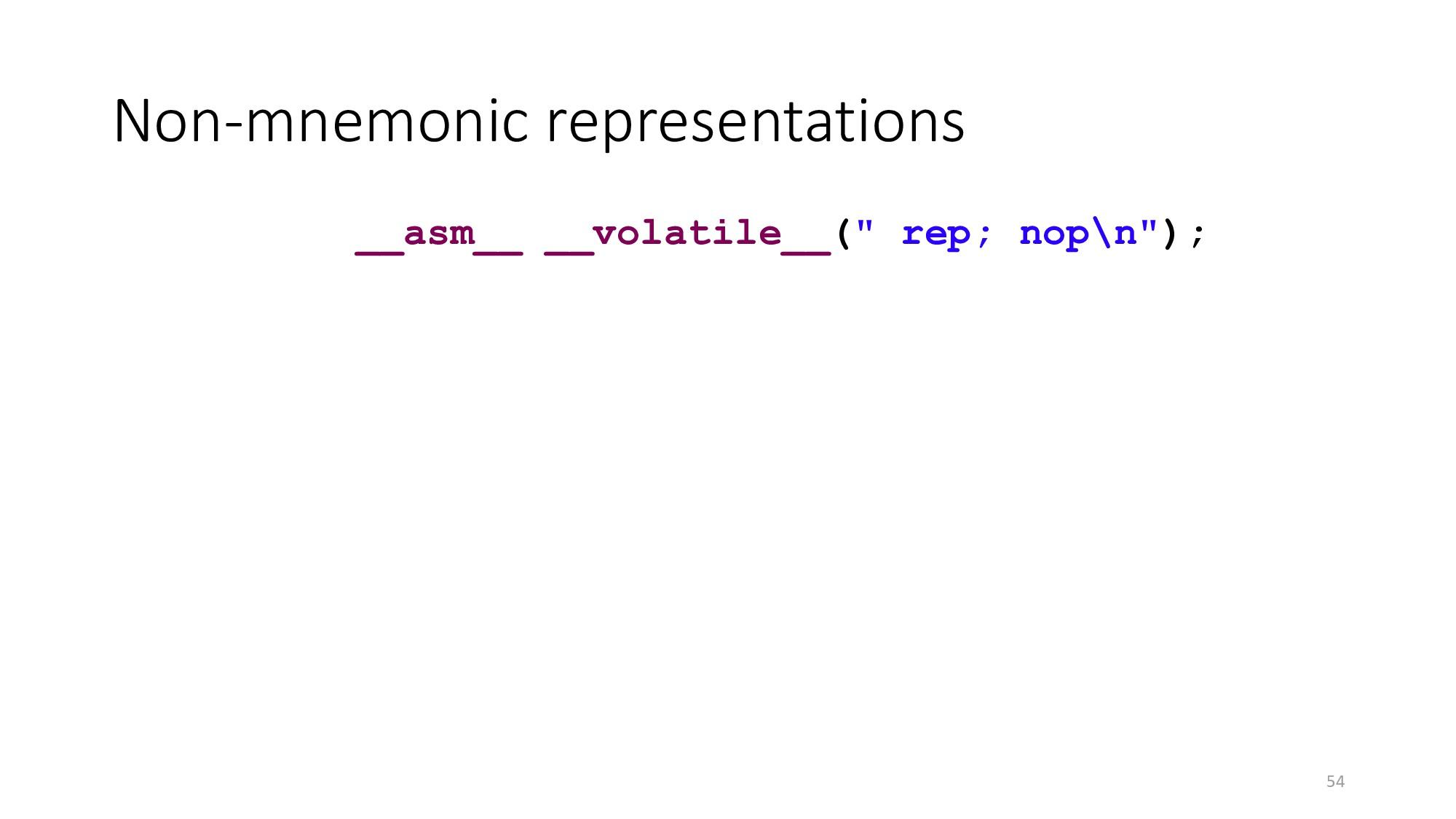 Non-mnemonic representations 54 __asm__ __volat...