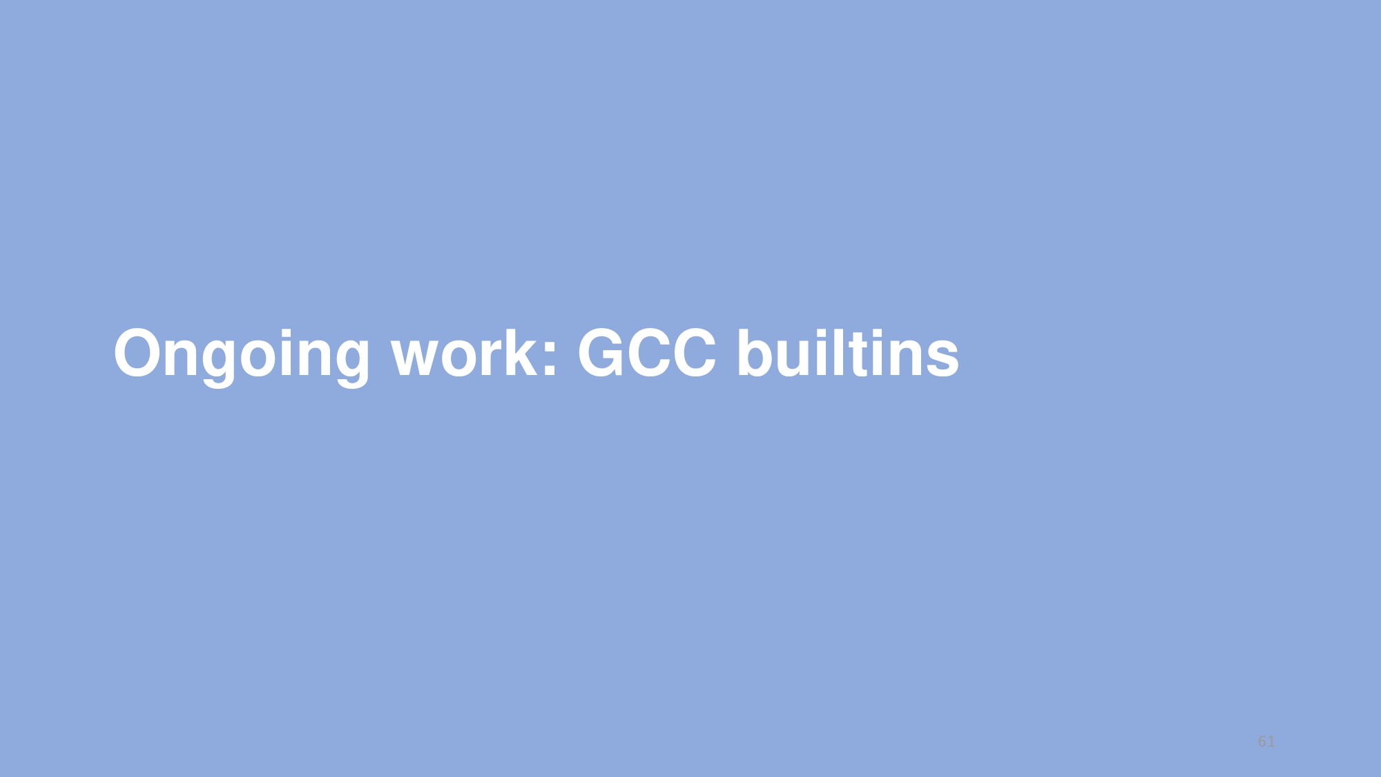 Ongoing work: GCC builtins 61