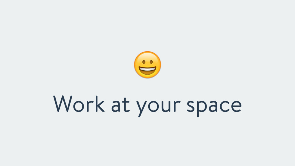 ! Work at your space