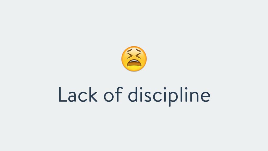 """"""" Lack of discipline"""