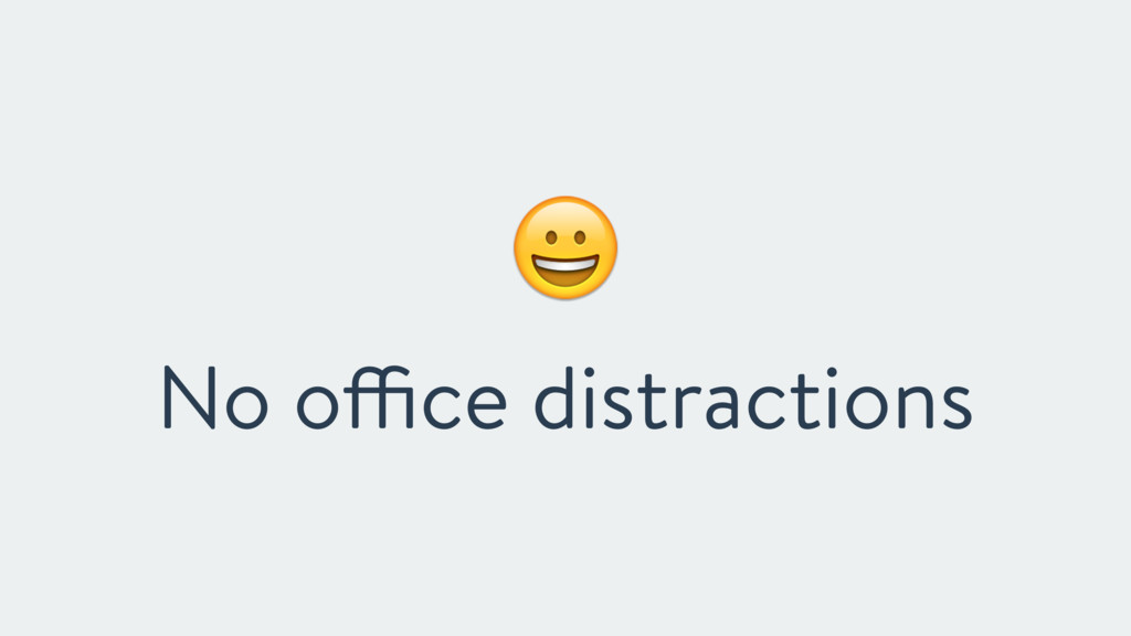 ! No office distractions