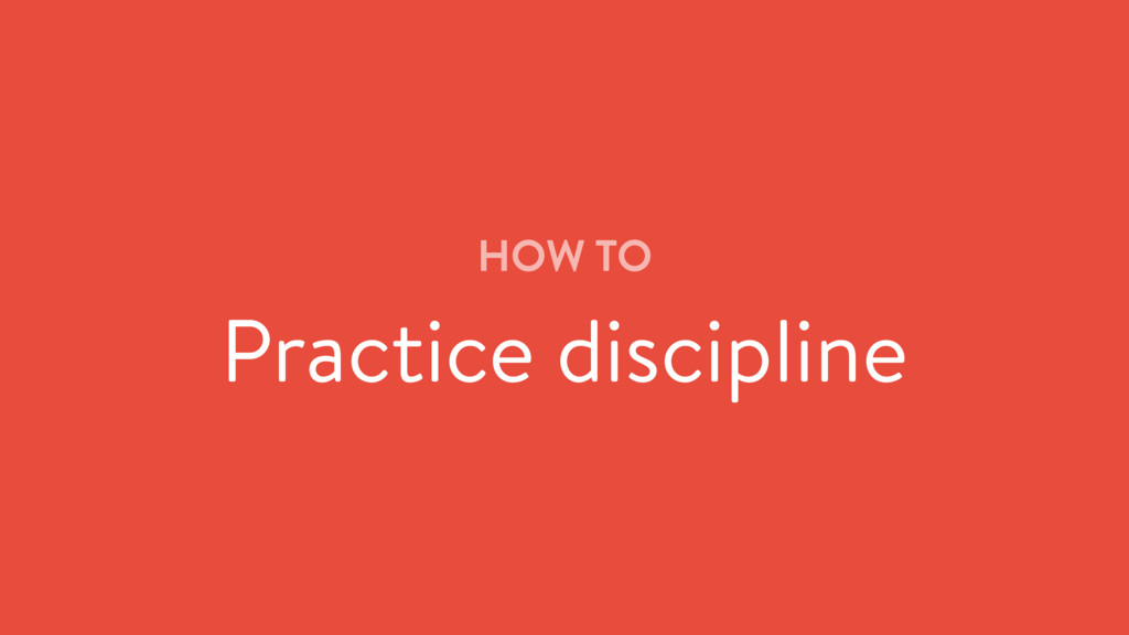 HOW TO Practice discipline