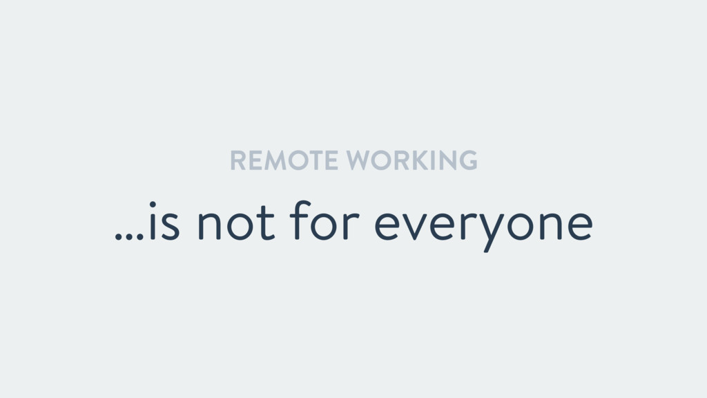 REMOTE WORKING …is not for everyone