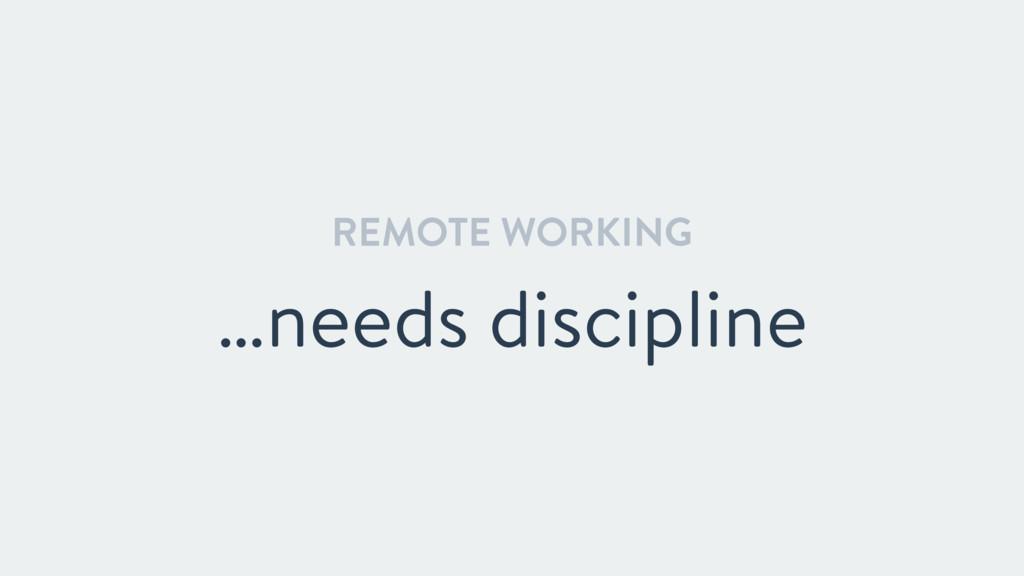REMOTE WORKING …needs discipline