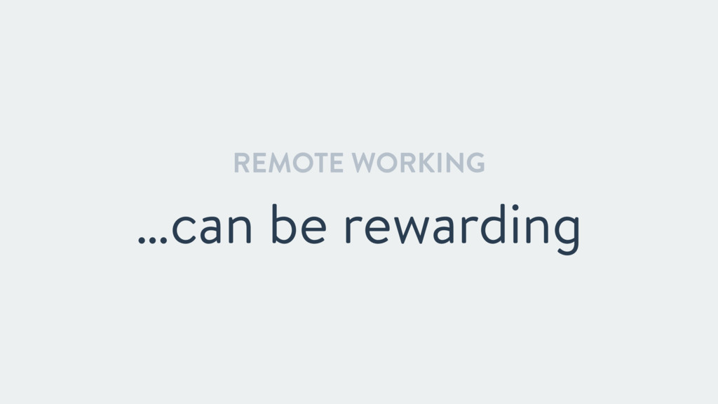 REMOTE WORKING …can be rewarding
