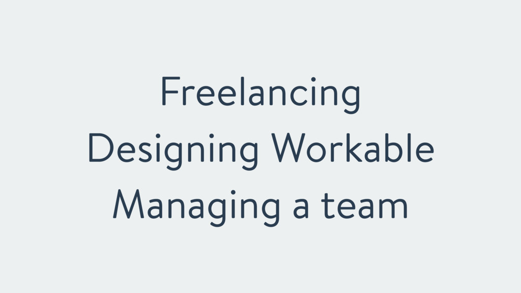 Freelancing Designing Workable Managing a team