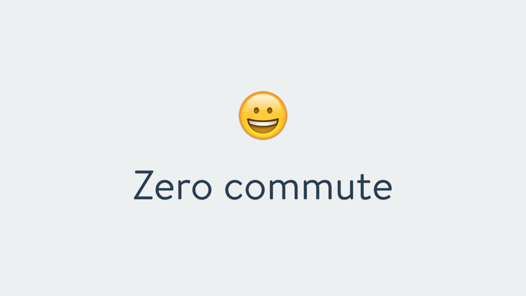 ! Zero commute