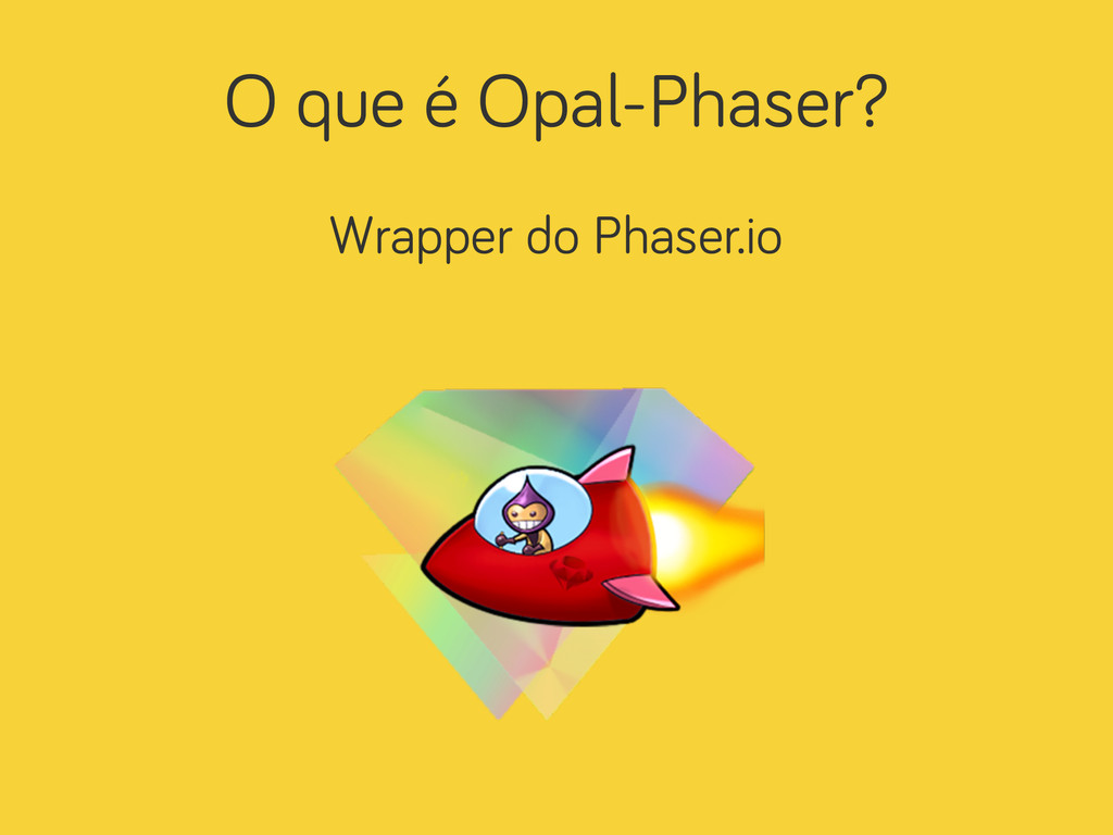O que é Opal-Phaser? Wrapper do Phaser.io