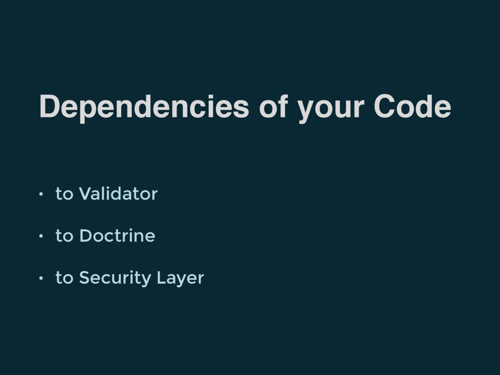 Dependencies of your Code • to Validator • to D...