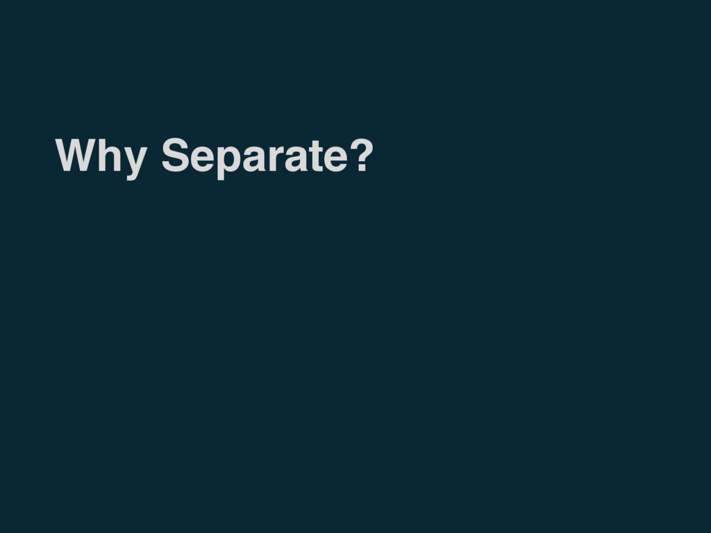 Why Separate?