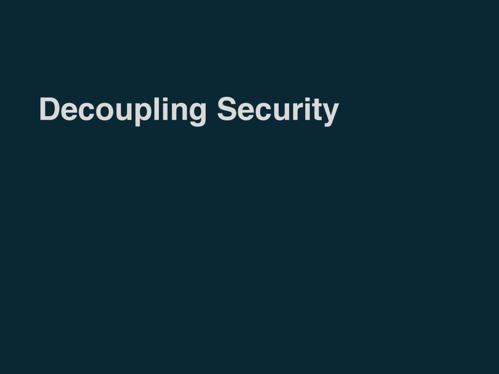 Decoupling Security
