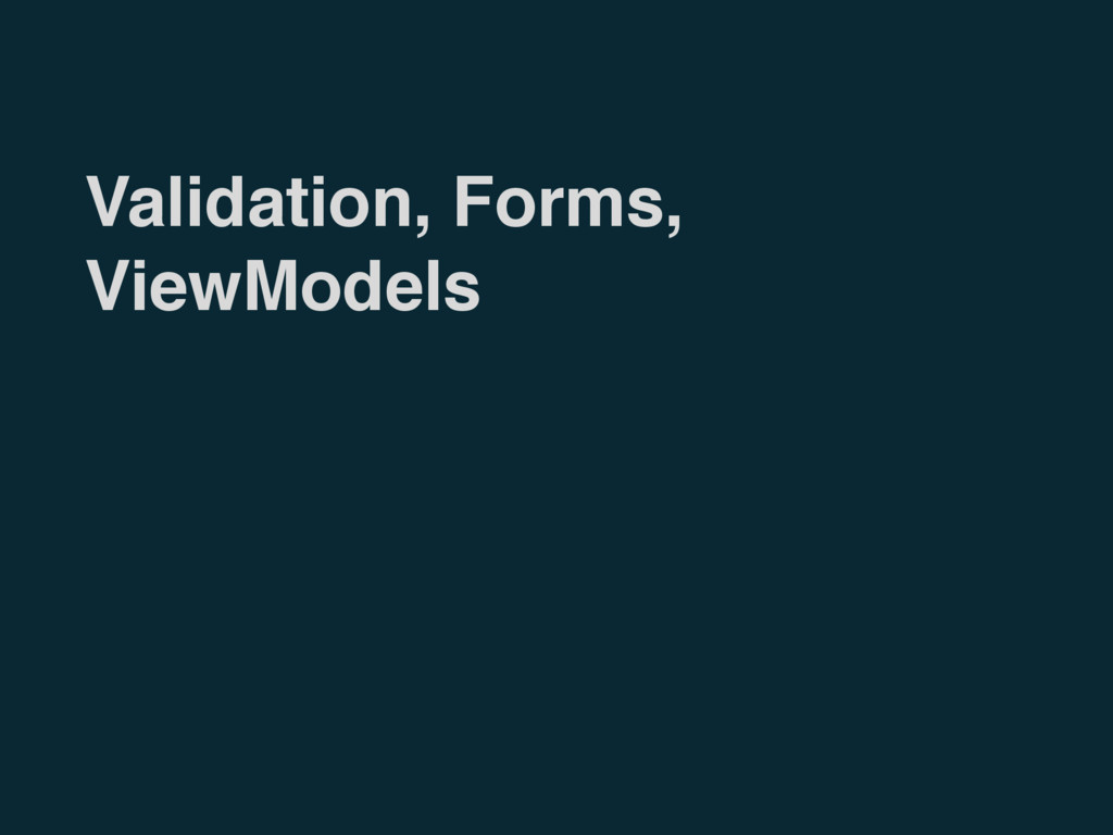 Validation, Forms, ViewModels