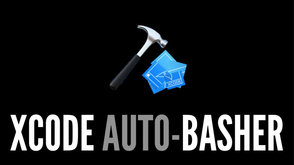 XCODE AUTO-BASHER