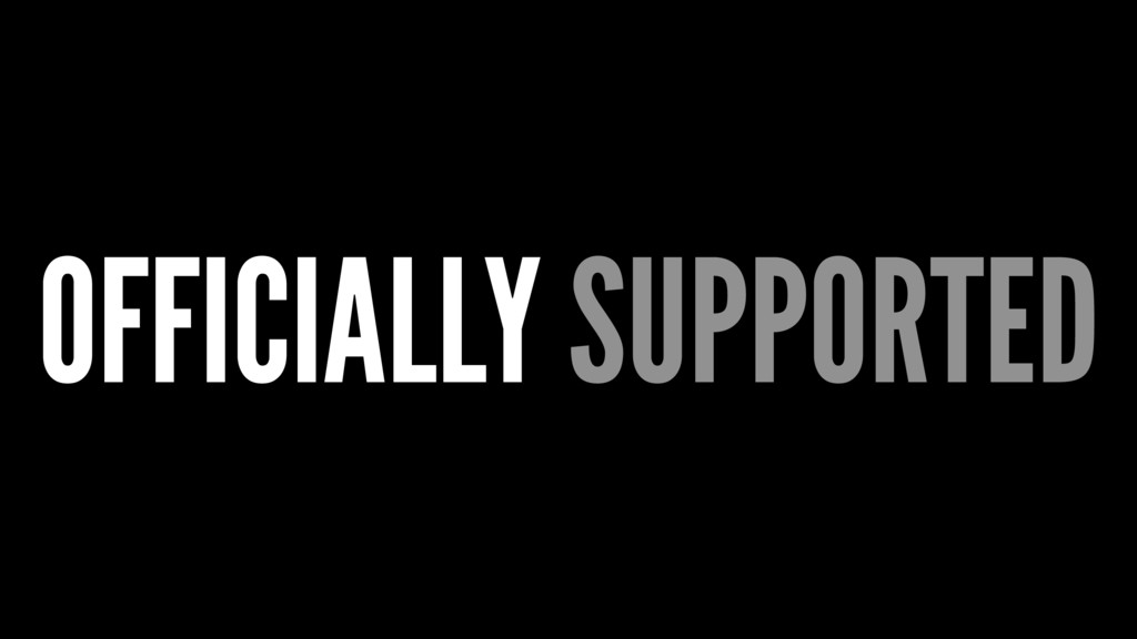 OFFICIALLY SUPPORTED