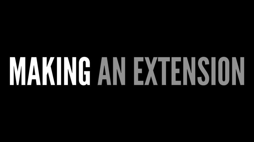 MAKING AN EXTENSION