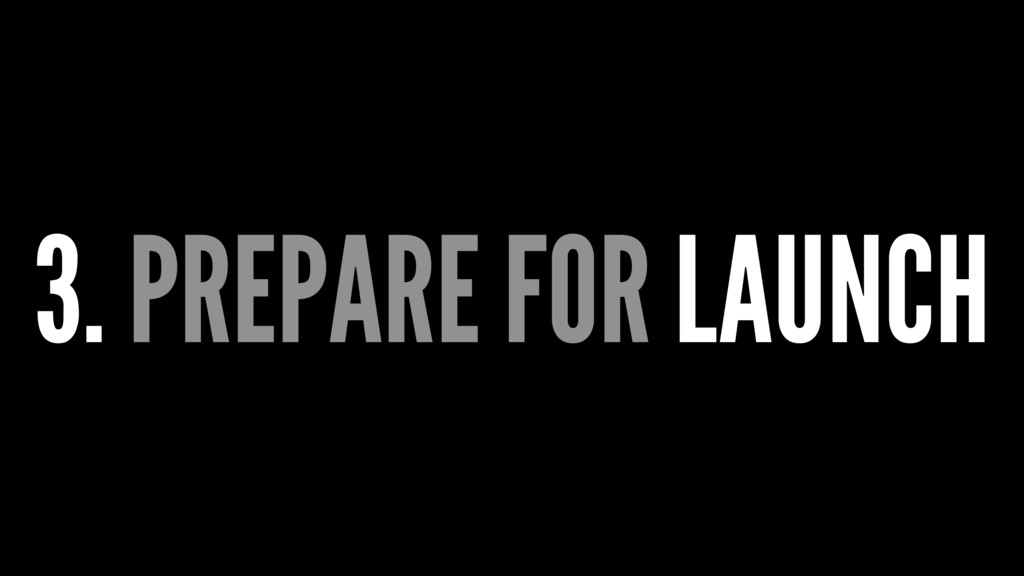 3. PREPARE FOR LAUNCH