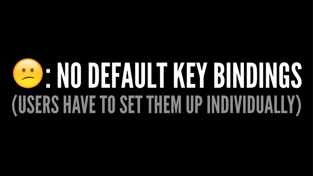 !: NO DEFAULT KEY BINDINGS (USERS HAVE TO SET T...
