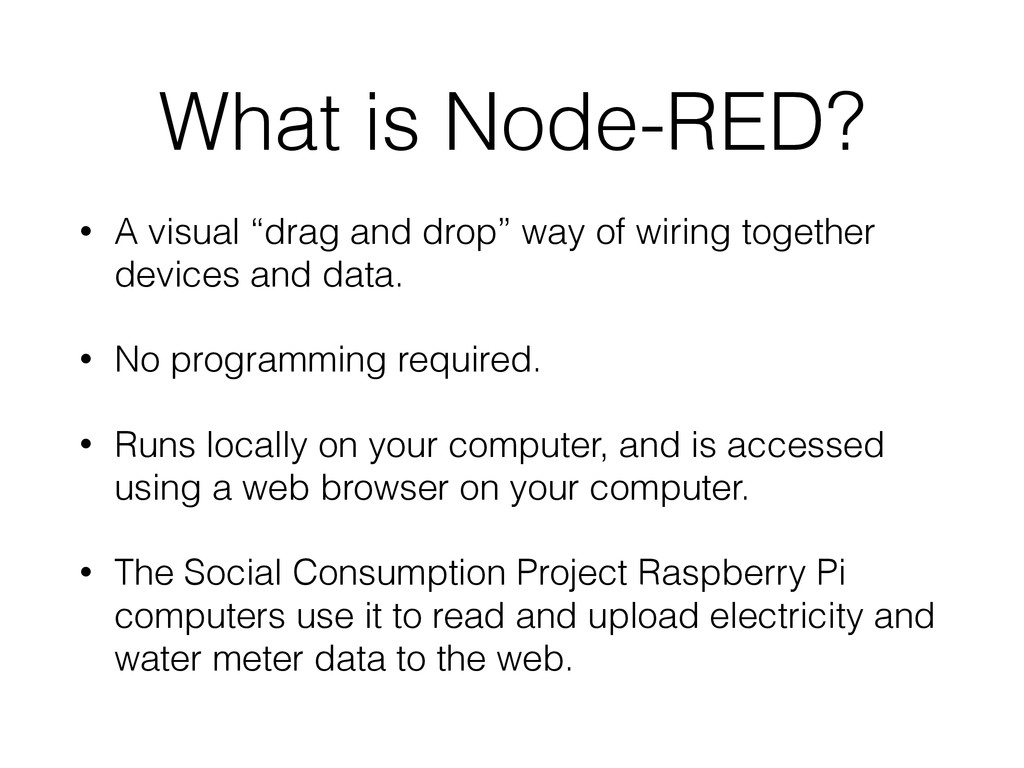 "What is Node-RED? • A visual ""drag and drop"" wa..."
