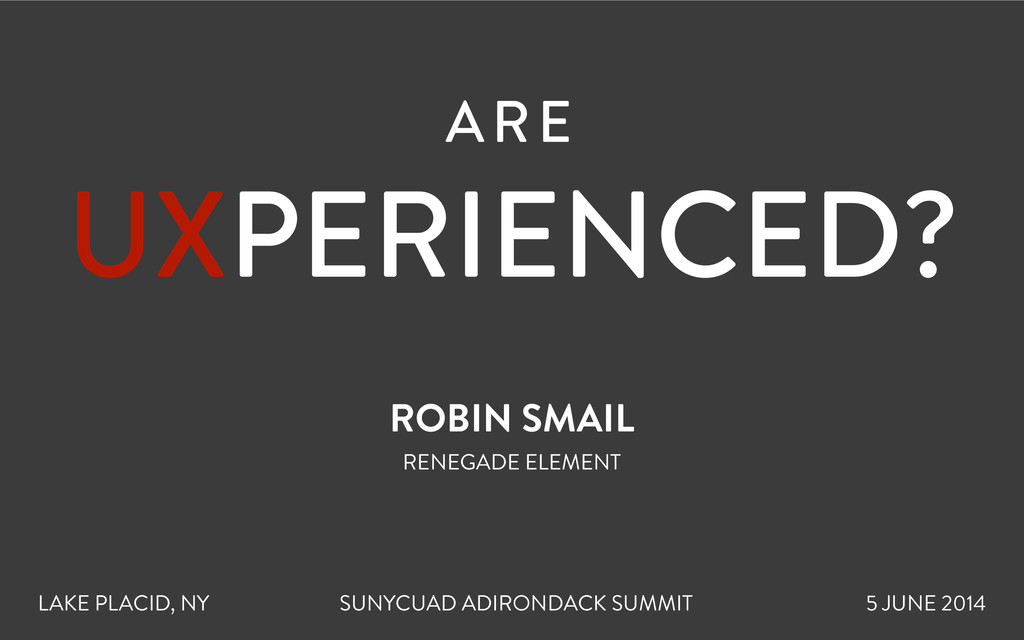ARE  UXPERIENCED? ROBIN SMAIL RENEGADE ELEMENT...