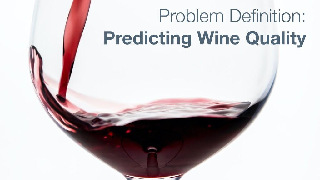 Problem Definition: Predicting Wine Quality