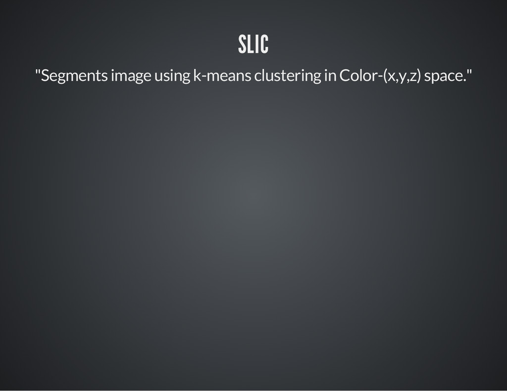 "SLIC ""Segments image using k-means clustering i..."