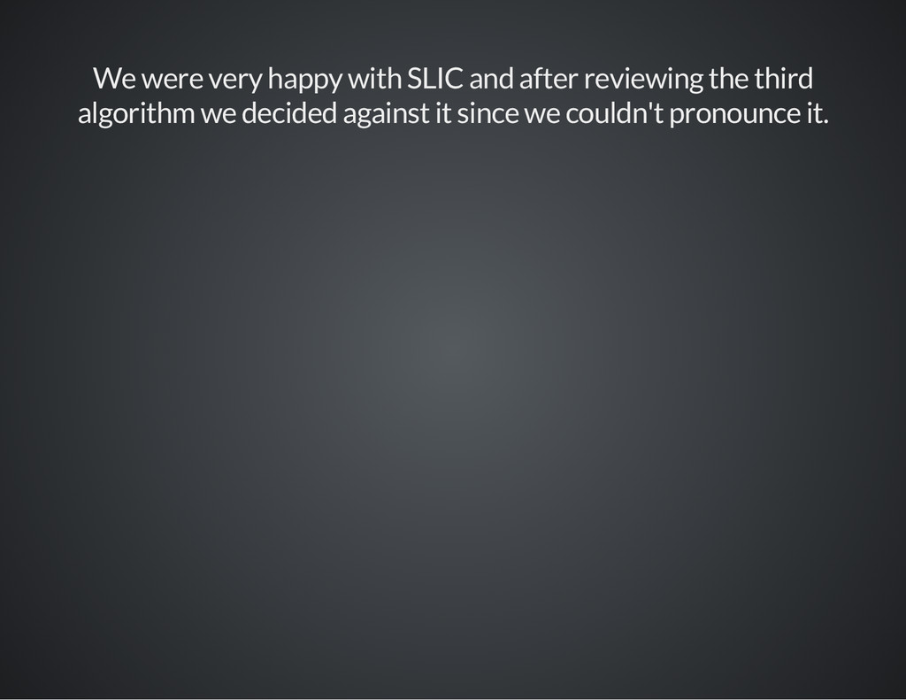 We were very happy with SLIC and after reviewin...