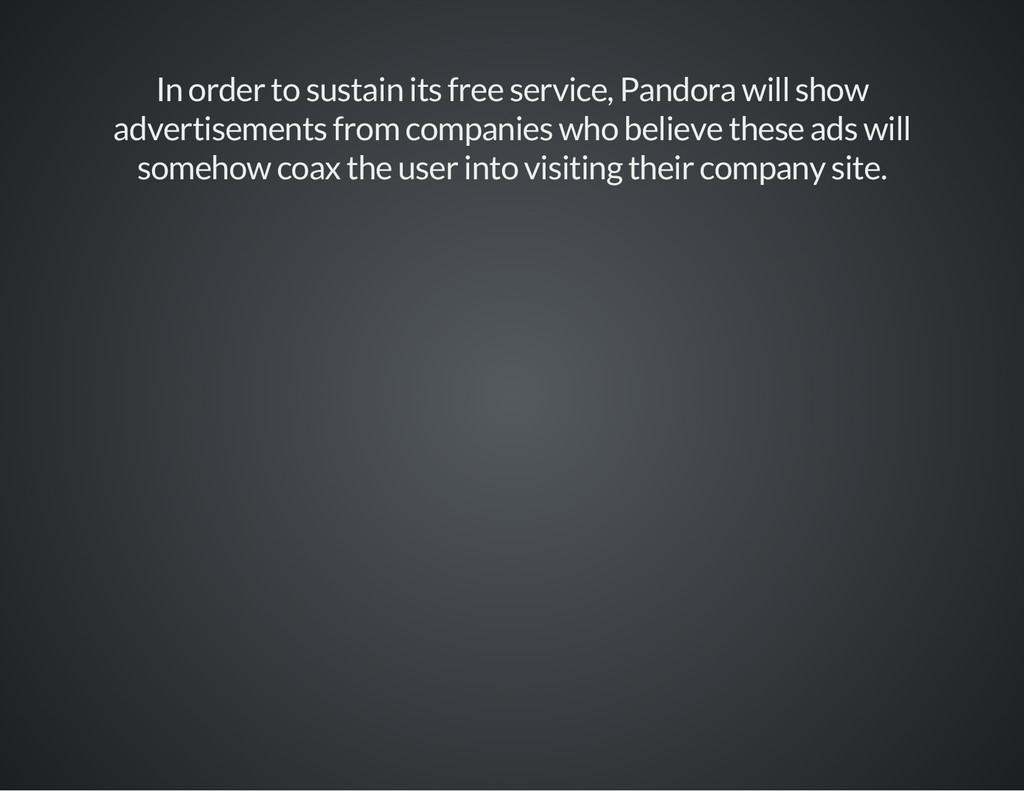 In order to sustain its free service, Pandora w...