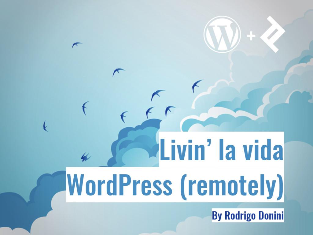 Livin' la vida WordPress (remotely) By Rodrigo ...
