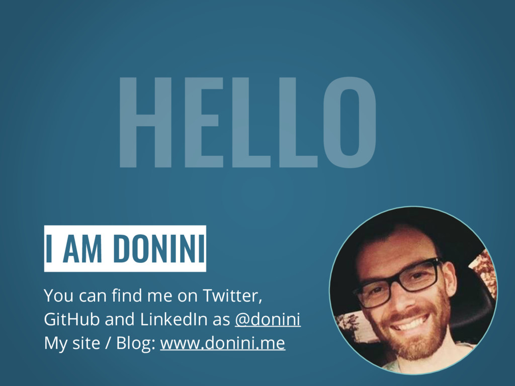 I AM DONINI You can find me on Twitter, GitHub ...