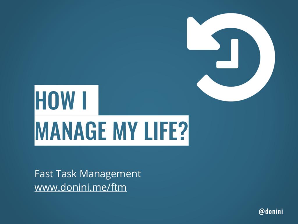 Fast Task Management www.donini.me/ftm HOW I MA...