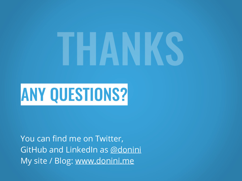 THANKS ANY QUESTIONS? You can find me on Twitte...