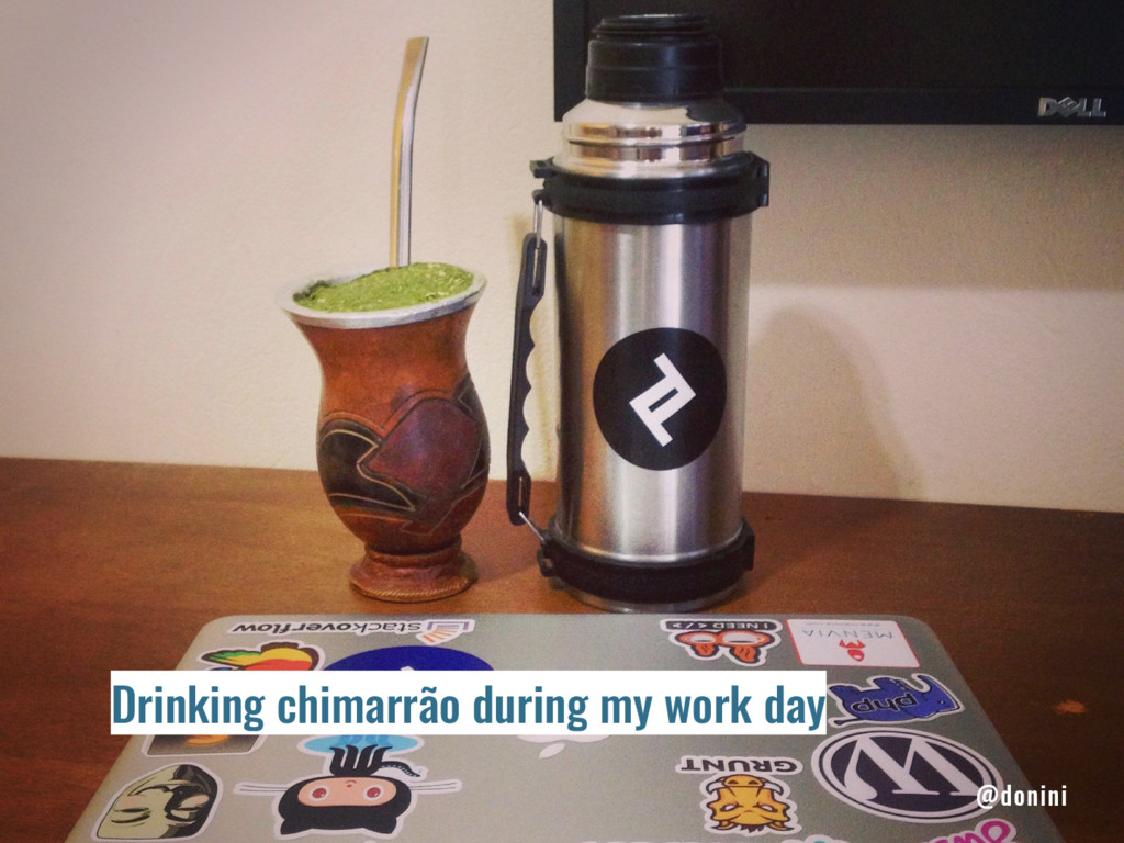 Drinking chimarrão during my work day @donini