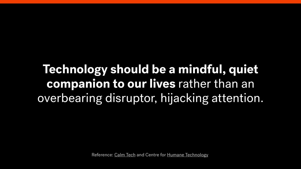 Technology should be a mindful, quiet companion...