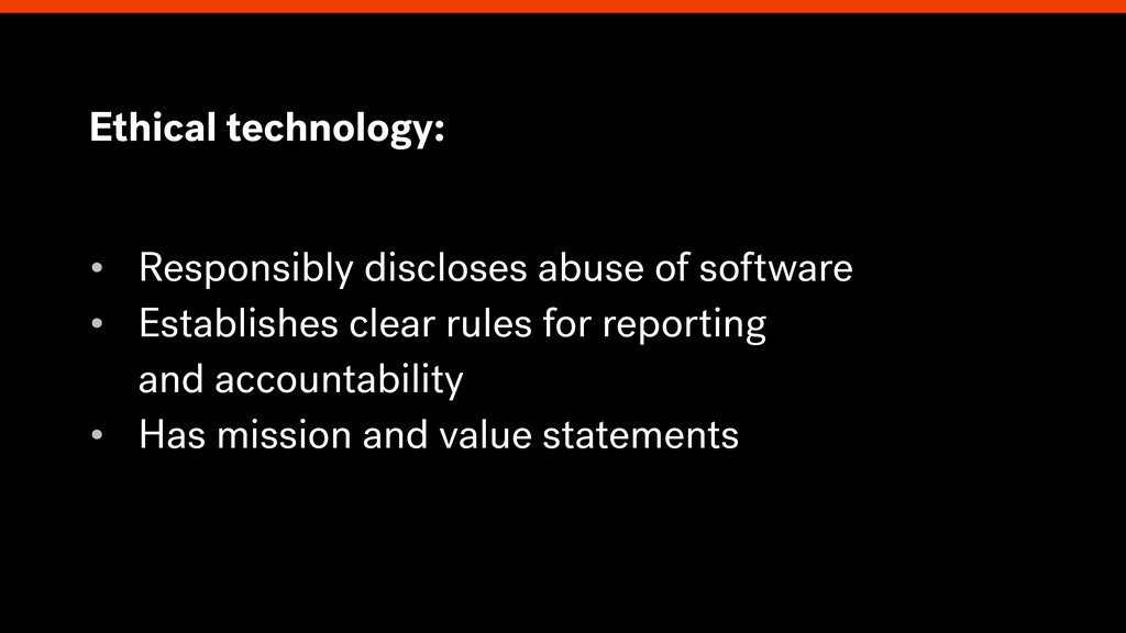 Ethical technology: • Responsibly discloses abu...