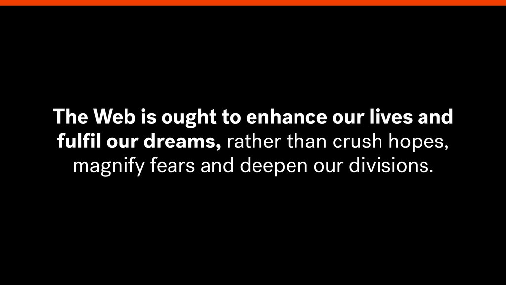 The Web is ought to enhance our lives and fulfil...