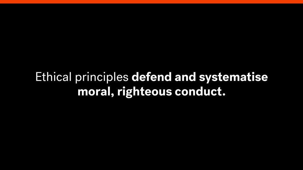 Ethical principles defend and systematise moral...