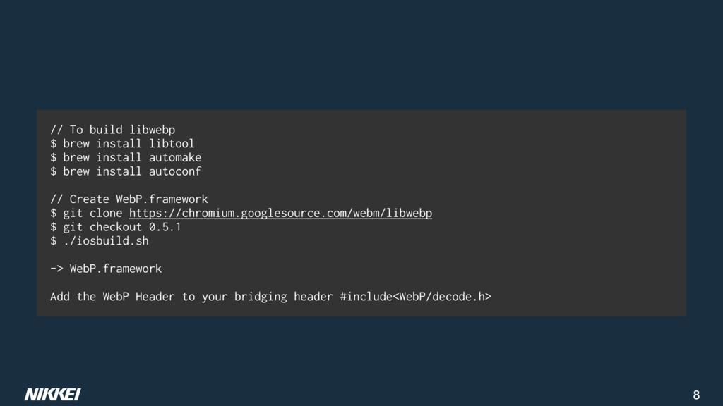 8 // To build libwebp $ brew install libtool $ ...