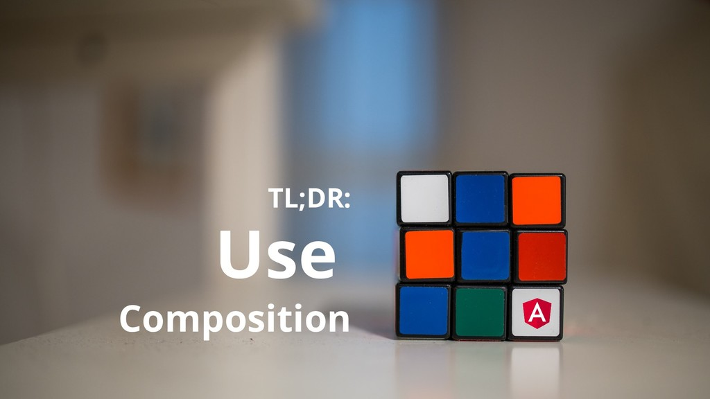 TL;DR: Use Composition