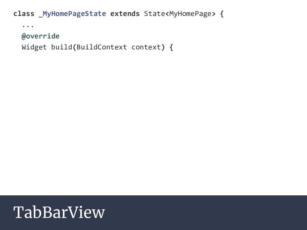 TabBarView class _MyHomePageState extends State...