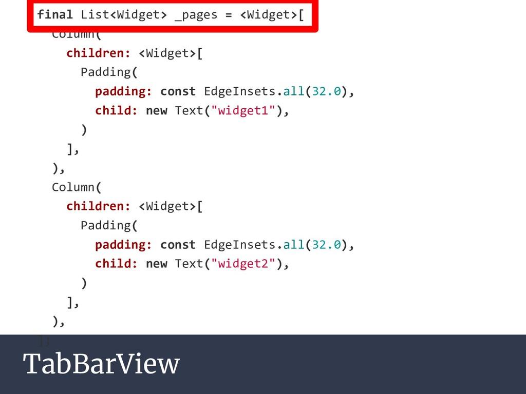 TabBarView final List<Widget> _pages = <Widget>...